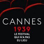 Cannes 1939, le festival qui n'a pas eu lieu de Olivier Loubes